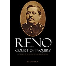 Reno Court of Inquiry: Conduct at the Battle of the Little Bighorn (Expanded, Annotated)