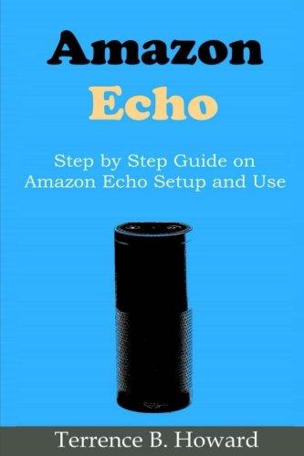 Amazon Echo: Step by Step Guide on Amazon Echo Setup and Use (Amazon Echo Dot)