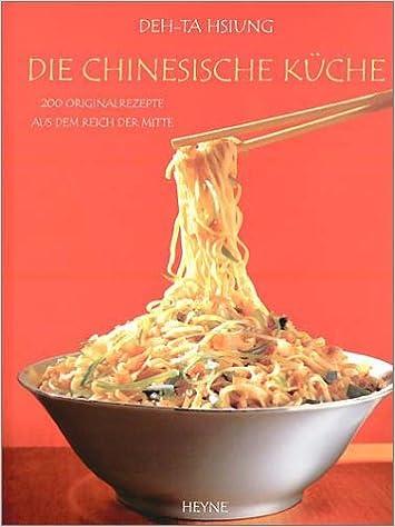 Die Chinesische Küche. 200 Originalrezepte Aus Dem Reich Der Mitte ...