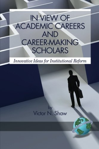 Read Online In View of Academic Careers and Career-Making Scholars: Innovative Ideas for Institutional Reform ebook