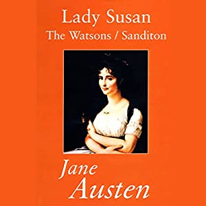 Lady Susan, The Watsons, and Sanditon Hörbuch