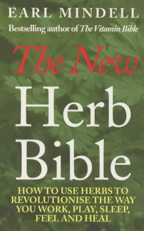 Earl Mindell's New Herb Bible: How to Use Herbs to Revolutionize the Way You Work, Play, Sleep, Feel and pdf epub