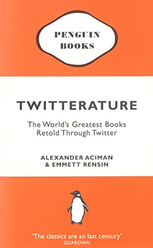 Twitterature: The World's Greatest Books Retold Through Twitter by imusti