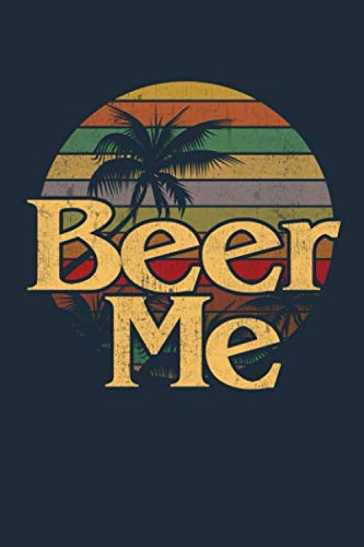 Beer Me: Funny Journal To Write In For Men & Women, 100 Pages, Blank Lined Notebook, 6x9 Unique Humor Diary, Composition Book With Vintage Retro 70's Cover