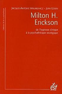 Milton H. Erickson : De l'hypnose clinique à la psychothérapie stratégique par Malarewicz