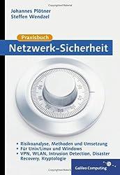 Praxisbuch Netzwerk-Sicherheit: VPN, WLAN, Intrusion Detection, Disaster Recovery, Kryptologie, für UNIX/Linux und Windows (Galileo Computing)