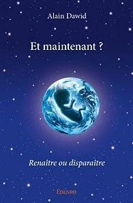 Et maintenant ? : Renaître ou disparaître par Alain Dawid