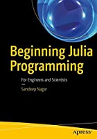 Beginning Julia Programming: For Engineers and Scientists Front Cover