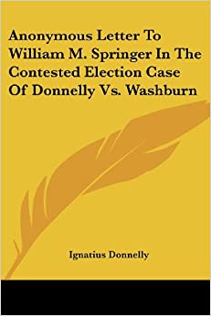 Book Anonymous Letter To William M. Springer In The Contested Election Case Of Donnelly Vs. Washburn