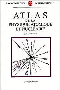Atlas de la physique atomique et nucléaire par Bernhard Bröcker
