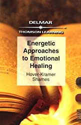 Energetic Approaches to Emotional Healing (Nurse As Healer Series)