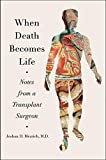 img - for When Death Becomes Life: Notes from a Transplant Surgeon book / textbook / text book