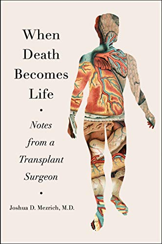 Image of When Death Becomes Life: Notes from a Transplant Surgeon