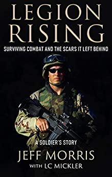 LEGION RISING: Surviving Combat And The Scars It Left Behind (English Edition) por [Morris, Jeff, Mickler, LC]