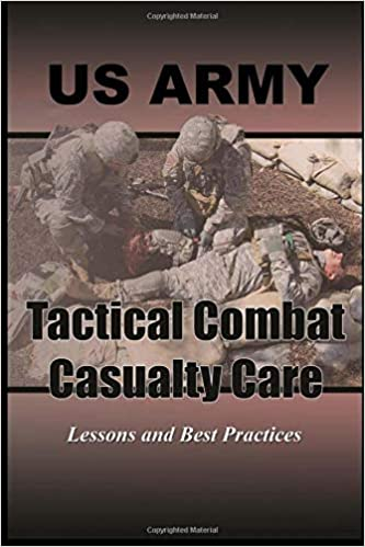 Amazon com: Tactical Combat Casualty Care: Lessons and Best
