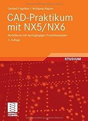 CAD-Praktikum mit NX5/NX6: Modellieren mit durchgängigen Projektbeispielen