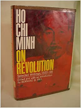 On Revolution: Selected Writings, 1920-1966, Minh, Ho Chi