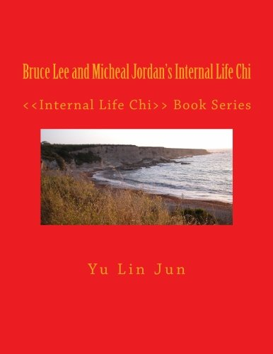 Bruce Lee and Micheal Jordan's Internal Life Chi: <<Internal Life Chi>> Book Series (Volume 15)