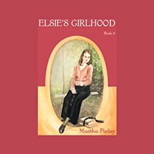 Elsie's Girlhood Audiobook
