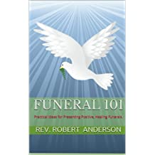Funeral 101: Practical Ideas for Presenting Positive, Healing Funerals