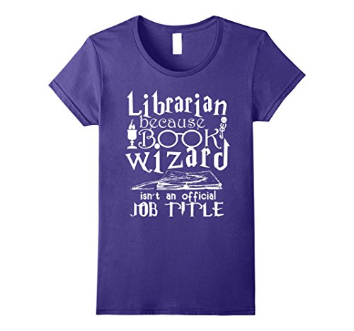 Womens Librarian Because Book Wizard Isn't Official Job Title Shirt Large - Librarian Clothing