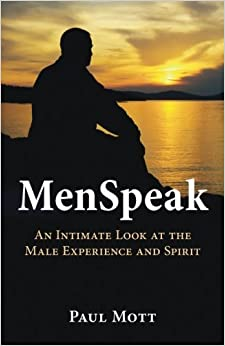 MenSpeak: An Intimate Look at the Male Experience and Spirit by Paul Mott (2015-08-11)