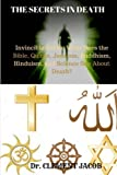 img - for The Secrets in Death: Invincible Death: What Does The Bible, Qu?ran, Judaism, Buddhism, Hinduism, and Science Say About The Inevitable Death? book / textbook / text book