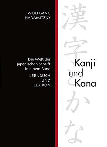 Kanji und Kana: Die Welt der japanischen Schrift in einem Band. LERNBUCH UND LEXIKON Taschenbuch – 15. März 2012 Wolfgang Hadamitzky Iudicium 3862050874 Enzyklopädie