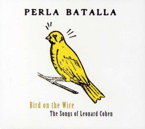 Perla Batalla Bird On The Wirethe Songs Of Leonard Cohen Amazon