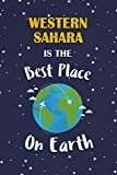Western Sahara Is The Best Place On Earth: Western Sahara Souvenir Notebook