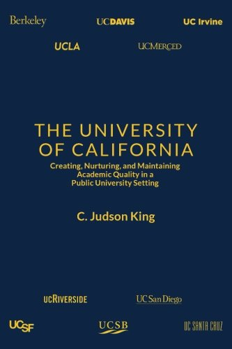 The University of California: Creating, Nurturing, and Maintaining Academic Quality in a Public-University Setting