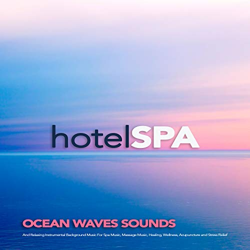 Hotel Spa: Ocean Waves Sounds and Relaxing Instrumental Background Music For Spa Music, Massage Music, Healing, Wellness, Acupuncture and Stress Relief
