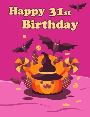 Happy 31st Birthday: Cute Halloween Themed Notebook, Journal, Diary, 365 Lined Pages, Birthday Gifts for 31 Year Old Men or Women, Son or Daughter, ... Best Friends, Holiday, Book Size 8 1/2
