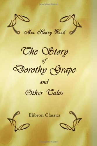 Download The Story of Dorothy Grape, & Other Tales ebook