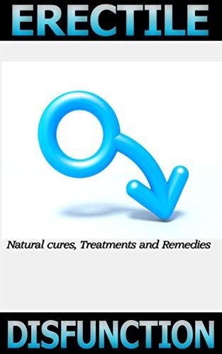 Erectile Dysfunction: Natural Cure, Treatments and Remedies (Sex, Men's Health, Erectile Dysfunction, Natural Cures, Treatments, Remedies, Cures, Natural Treatments, Natural Cures, Suppleme)