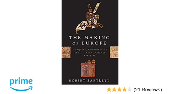 The Making Of Europe Conquest Colonization And Cultural Change