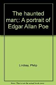The haunted man : A portrait of Edgar Allan…