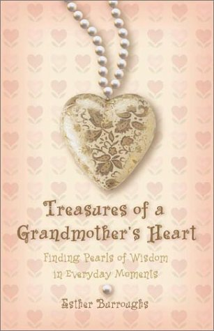 Treasures of a Grandmother's Heart: Finding Pearls of Wisdom in Everyday Moments pdf epub