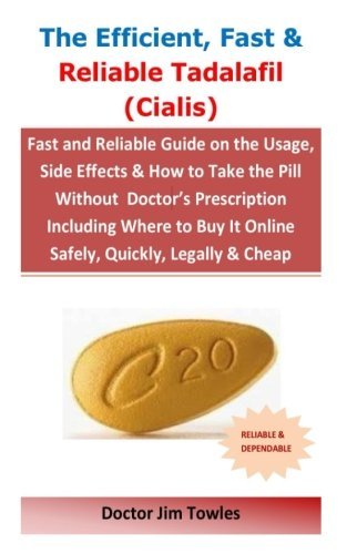 The Efficient, Fast & Reliable Tadalafil (Cialis): Fast and Reliable Guide on the Usage, Side Effects & How to Take the Pill Without Doctor's It Online Safely, Quickly, Legally & Cheap