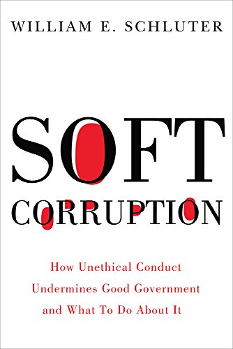 Soft Corruption: How Unethical Conduct Undermines Good Government and What To Do About It (Rivergate Regionals - Rivergate Stores