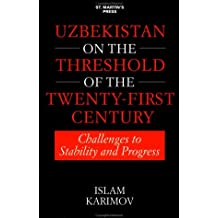 UZBEKISTAN ON THE THRESHOLD OF THE TWENTY-FIRST CENTURY: Challeng: Challenges to Stability and Progress