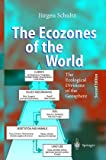 The Ecozones of the World : The Ecological Division of the Geosphere, Schultz, Jurgen, 3540582932