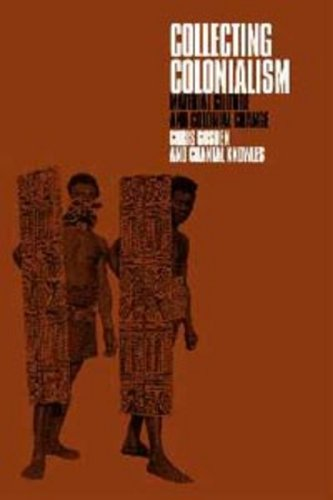 Collecting Colonialism: Material Culture and Colonial Change