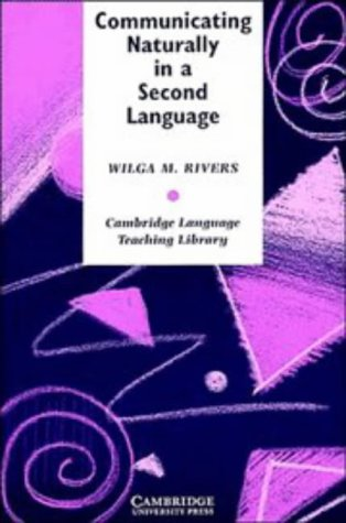 Communicating Naturally in a Second Language: Theory and Practice in Language Teaching (Cambridge Language Teaching Libr