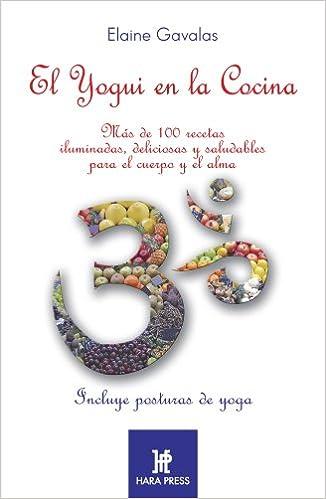El yogui en la cocina/ Yogui in the Kitchen: Mas de 100 recetas iluminadas, deliciosas y saludables para el cuerpo y el alma/ More than 100 recipes . ...