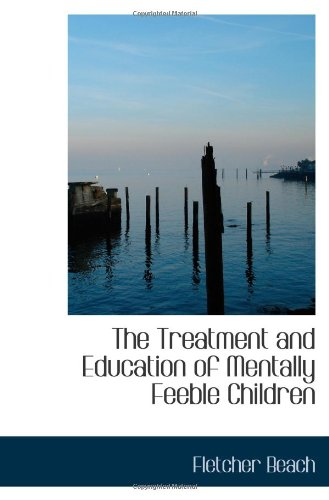 Download The Treatment and Education of Mentally Feeble Children PDF