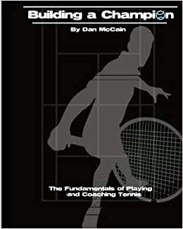 Book Building a Champion: The Fundamentals of Playing & Coaching Tennis by Dan McCain (2011-07-23)