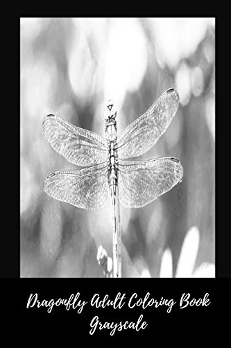 Download Dragonfly Adult Coloring Book Grayscale: Stress Relief, Calming And Relaxing Coloring Book Portable PDF