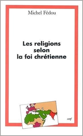 En ligne LES RELIGIONS SELON LA FOI CHRETIENNE epub, pdf
