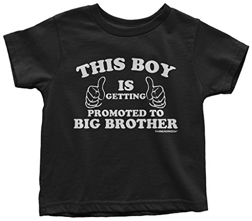 Threadrock Little Boys' This Boy Is Getting Promoted To Big Brother Toddler T-Shirt 4T Black